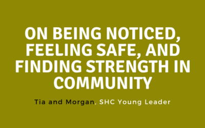 On Being Noticed, Feeling Safe, and Finding Strength in Community