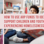 How to Use American Rescue Plan Act K-12 Education Funds to Identify and Support Children and Youth Experiencing Homelessness
