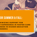 Gearing up for Summer and Fall: 11 Tips for Maximizing Support for Students with Experience in Foster Care and Homelessness in Higher Education During the Pandemic