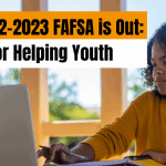 The 2022-2023 FAFSA is Out: Five Tips for Helping Youth